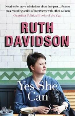 Yes She Can Why Women Own The Future by Ruth Davidson 9781473659254