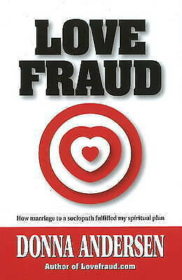 LOVE FRAUD : How Marriage to a Sociopath Fulfilled My