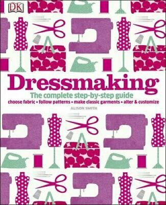 Dressmaking The Complete Step-by-Step Guide by Alison Smith 9781409384632