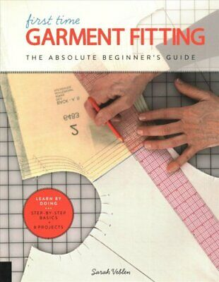 First Time Garment Fitting The Absolute Beginner's Guide - Lear... 9781589239623