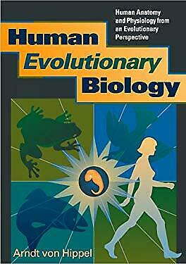 Human Evolutionary Biology : Human Anatomy and Physiology from an Evolutionary P