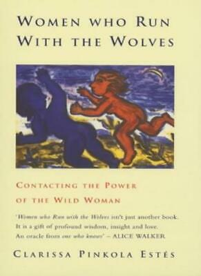 Women Who Run With The Wolves: Contacting the Power of the Wil ..9780712657471