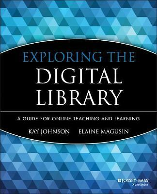 Exploring the Digital Library: A Guide for Online Teaching and Learning by John