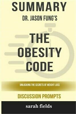 Summary: Dr. Jason Fung's the Obesity Code: Unlocking the Secrets of Weight Loss