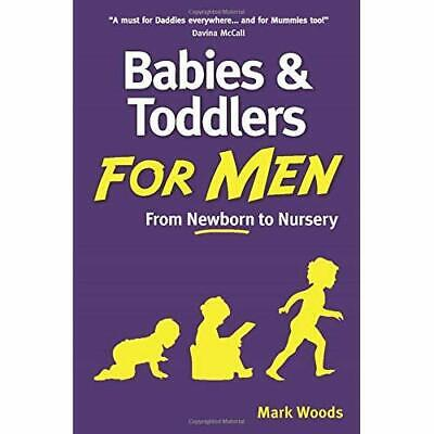 Babies and Toddlers for Men: From Newborn to Nursery - Paperback NEW Woods, Mark