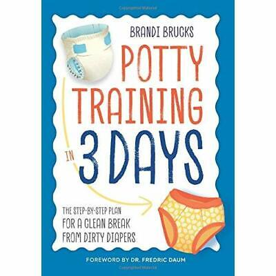Potty Training in 3 Days: The Step-By-Step Plan for a C - Paperback NEW Brandi B