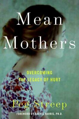Mean Mothers Overcoming the Legacy of Hurt by Peg Streep 9780061651366