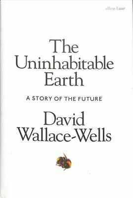 The Uninhabitable Earth A Story of the Future 9780241355213 (Hardback, 2019)