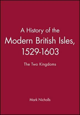 A History of the Modern British Isles, 1529-1603 The Two Kingdoms 9780631193340