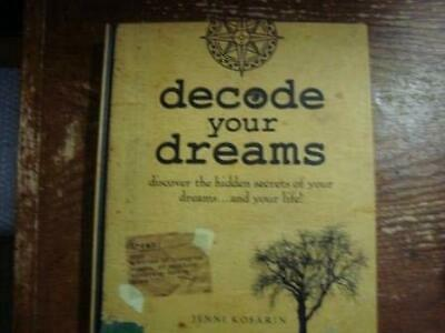 Decode Your Dreams - Discover The Hidden Secrets Of Your Dreams...And Your Life!