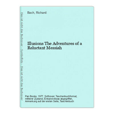 Illusions The Adventures of a Reluctant Messiah Bach, Richard: