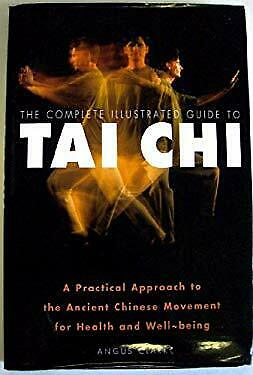 The complete illustrated guide to tai chi: A practical approach to the ancient C