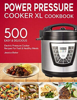 POWER PRESSURE COOKER XL COOKBOOK: 500 Easy And Delicious Electric Pressure Cook