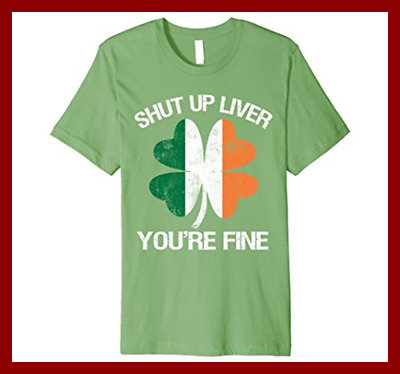 189a01fd5 Funny St Patrick's Day Premium T Shirt Shut Up Liver Tee CUTE PARTY GRASS  Mens