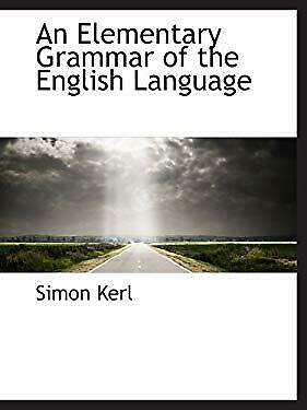 An Elementary Grammar of the English Language by Kerl, Simon