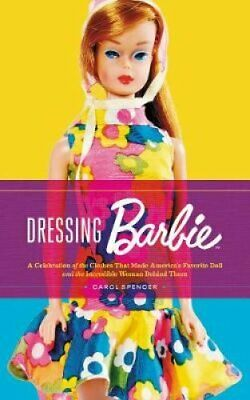 Dressing Barbie A Celebration of the Clothes That Made America'... 9780062802446