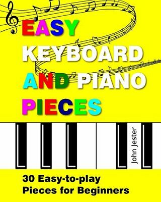 Easy Keyboard and Piano Pieces: 30 Easy-to-play Pieces for Beginners-John Jes