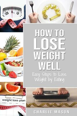 How to Lose Weight Well: Easy Steps to Lose Weight by Eating Loose [PDF,EB00K]