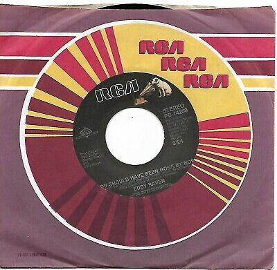 RAVEN, Eddy  (You Should Have Been Gone By Now)  RCA PB-14250