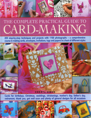 The Complete Practical Guide to Card-making: Over 150 Step-by-step Techniques an