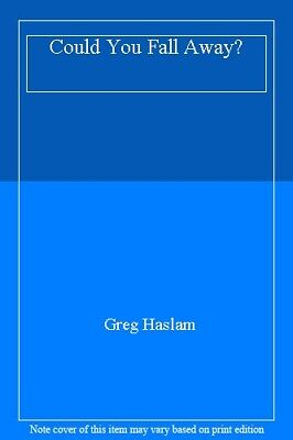 Could You Fall Away?-Greg Haslam