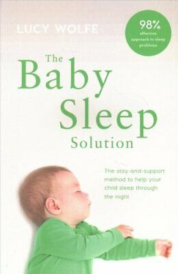 The Baby Sleep Solution: The stay-and-support method to help your baby sleep...