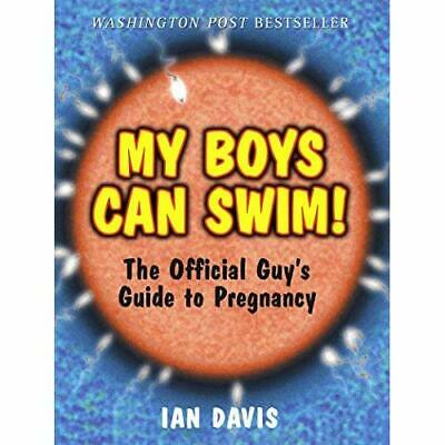 My Boys Can Swim!: The Official Guy's Guide to Pregnanc - Paperback NEW Davis, I