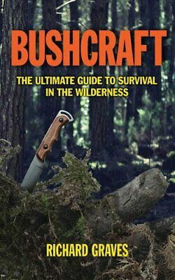Bushcraft The Ultimate Guide to Survival in the Wilderness 9781620873618