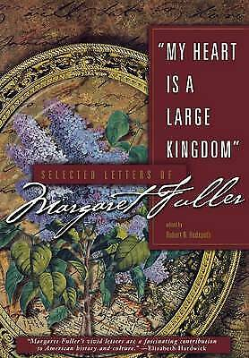 Very Good, My Heart Is a Large Kingdom: Selected Letters of Margaret Fuller, , B