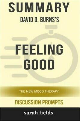 Summary: David D. Burns's Feeling Good: The New Mood Therapy (Discussion Prompts