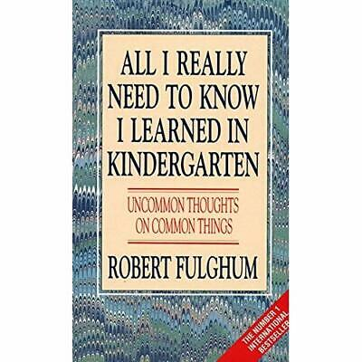 All I Really Need to Know I Learned in Kindergarten - Paperback NEW Fulghum, Rob