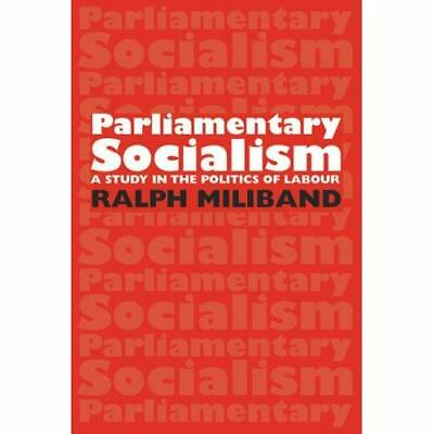 Parliamentary Socialism: A Study in the Politics of Lab - Paperback NEW Miliband