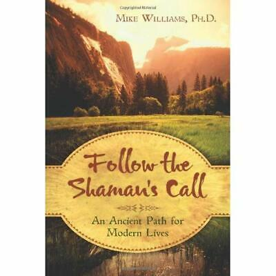 Follow the Shaman's Call: An Ancient Path for Modern Li - Paperback NEW Williams
