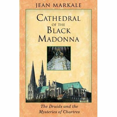 Cathedral of the Black Madonna: The Druids and the Myst - Paperback NEW Markale,