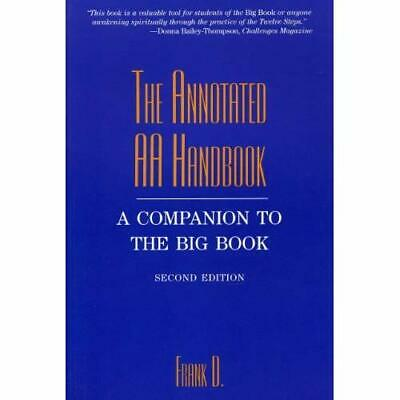 The Annotated AA Handbook : A Companion to the Big Book - Paperback NEW Frank D
