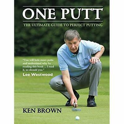 One Putt: The Ultimate Guide to Perfect Putting - Paperback NEW Ken Brown(Autho