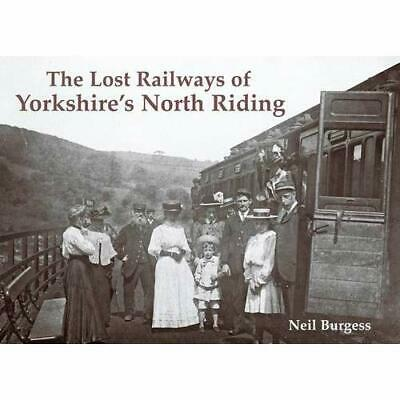 The Lost Railways of Yorkshire's North Riding - Paperback NEW Neil Burgess 2011-