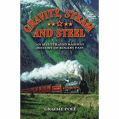 Gravity, Steam, and Steel: An Illustrated History of Ro - Paperback NEW Graeme P