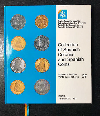 Swiss Bank Corp. 1991 Sale 27, Collection of Spanish Colonial and Spanish Coins