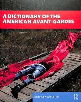 A Dictionary of the American Avant-Gardes by Richard Kostelanetz 9781138577367