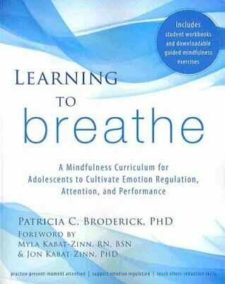 Learning to Breathe: A Mindfulness Curriculum for Adolescents to Cultivate...
