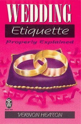 (Good)-Wedding Etiquette Properly Explained (Right Way) (Paperback)-Heaton, Vern