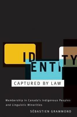 Very Good, Identity Captured by Law: Membership in Canada's Indigenous Peoples a