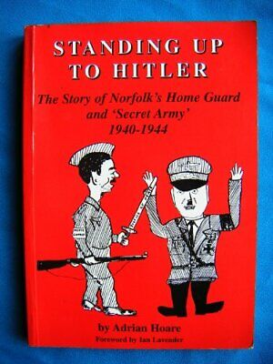 Standing Up to Hitler: Story of Norfolk's Home Guard and Secret Army, 1940-44 B