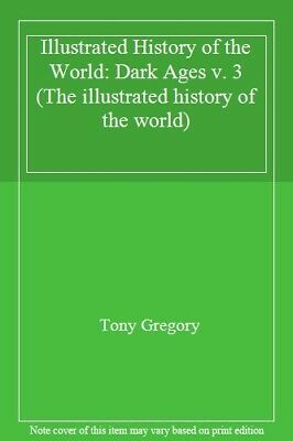 Illustrated History of the World: Dark Ages v. 3 (The illustrated history of th