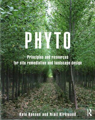 Phyto: Principles and Resources for Site Remediation and Landscape Design by...