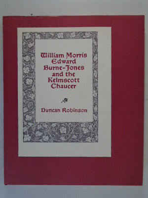 William Morris, Edward Burne-Jones and the Kelmscott Chaucer by Robinson, Duncan