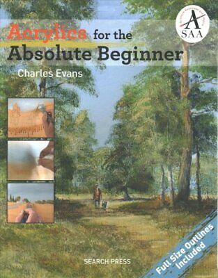 Acrylics for the Absolute Beginner by Charles Evans 9781782213987