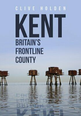 Kent Britain's Frontline County by Clive Holden (Paperback, 2017)
