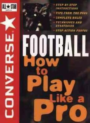 Converse All Star Football: How to Play Like a Pro (Converse All–Star Sports)